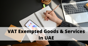 VAT Exempted Goods and Services In UAE