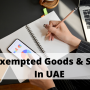 VAT Exempted Goods & Services In UAE